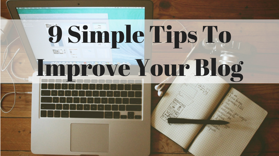 9 Simple Tips To Improve Your Blog
