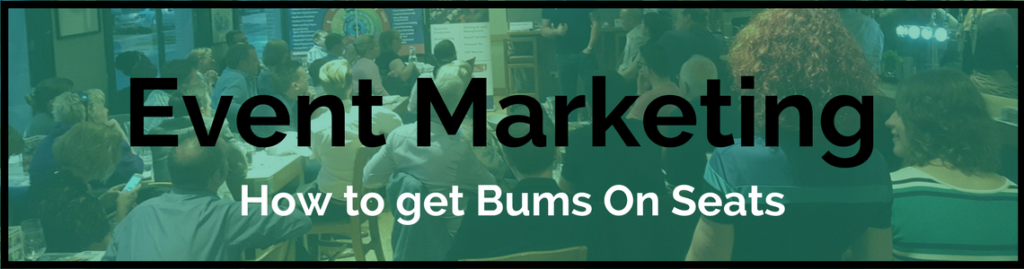 Event Marketing - How to get Bums on Seats