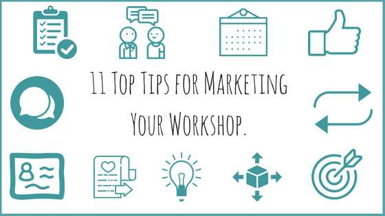 11 Top Tips for Marketing Your Workshop.